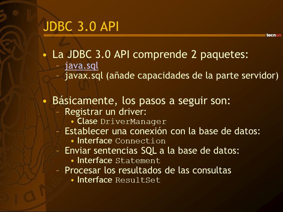 JDBC 3.0 API La JDBC 3.0 API comprende 2 paquetes: –java.sqljava.sql –javax.sql (añade capacidades de la parte servidor) Básicamente, los pasos a segu