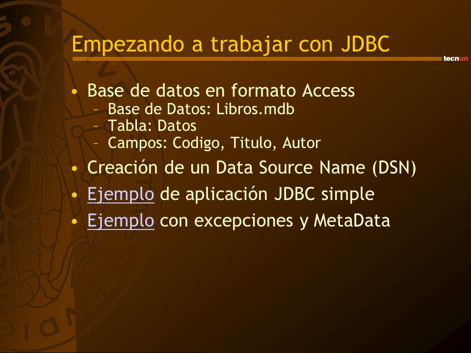 Base de datos en formato Access –Base de Datos: Libros.mdb –Tabla: Datos –Campos: Codigo, Titulo, Autor Creación de un Data Source Name (DSN) Ejemplo