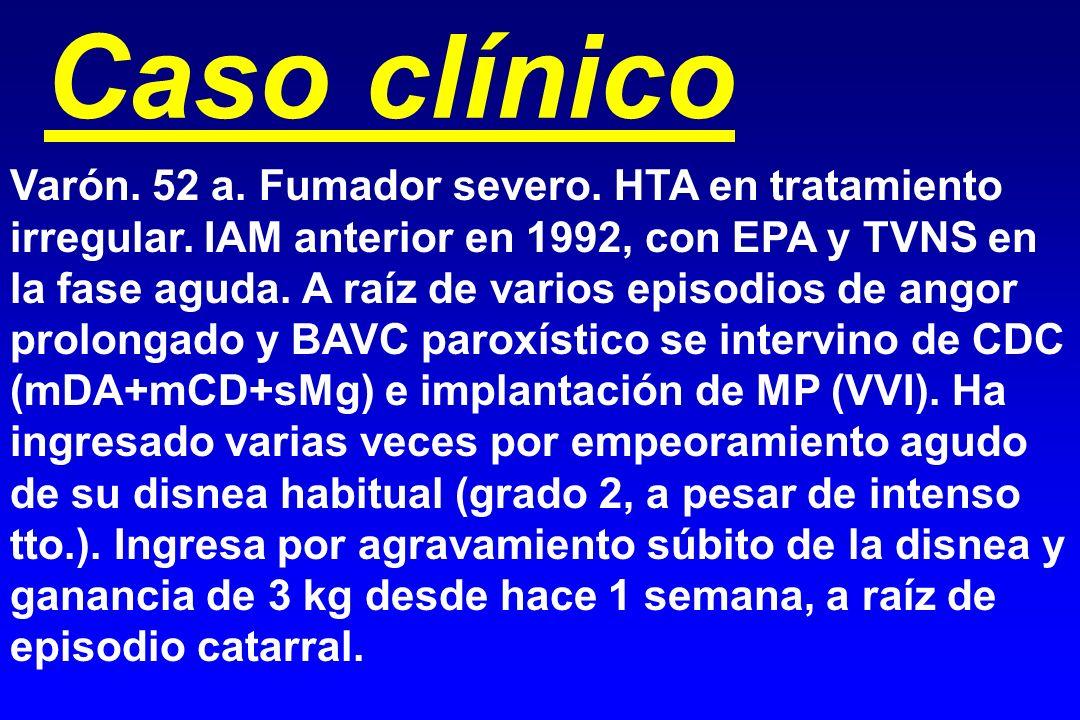 Caso clínico Varón. 52 a. Fumador severo. HTA en tratamiento irregular. IAM anterior en 1992, con EPA y TVNS en la fase aguda. A raíz de varios episod