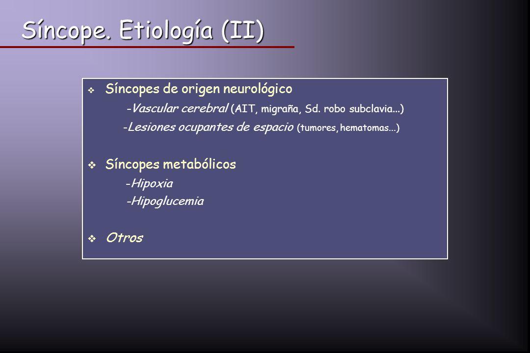 Síncope. Etiología (II) Síncopes de origen neurológico -Vascular cerebral (AIT, migraña, Sd. robo subclavia...) - Lesiones ocupantes de espacio (tumor