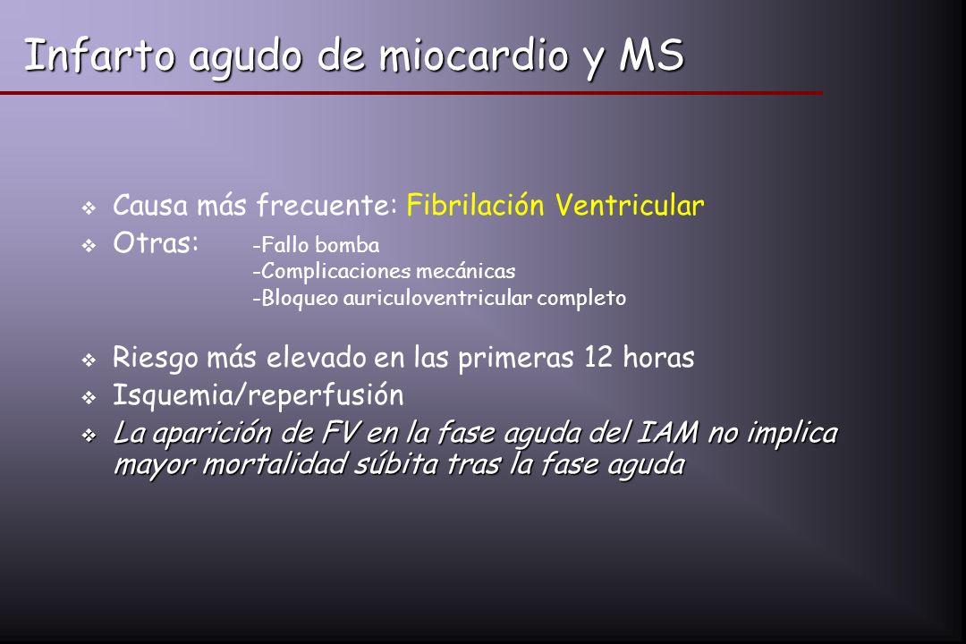 Infarto agudo de miocardio y MS Causa más frecuente: Fibrilación Ventricular Otras: -Fallo bomba -Complicaciones mecánicas -Bloqueo auriculoventricula