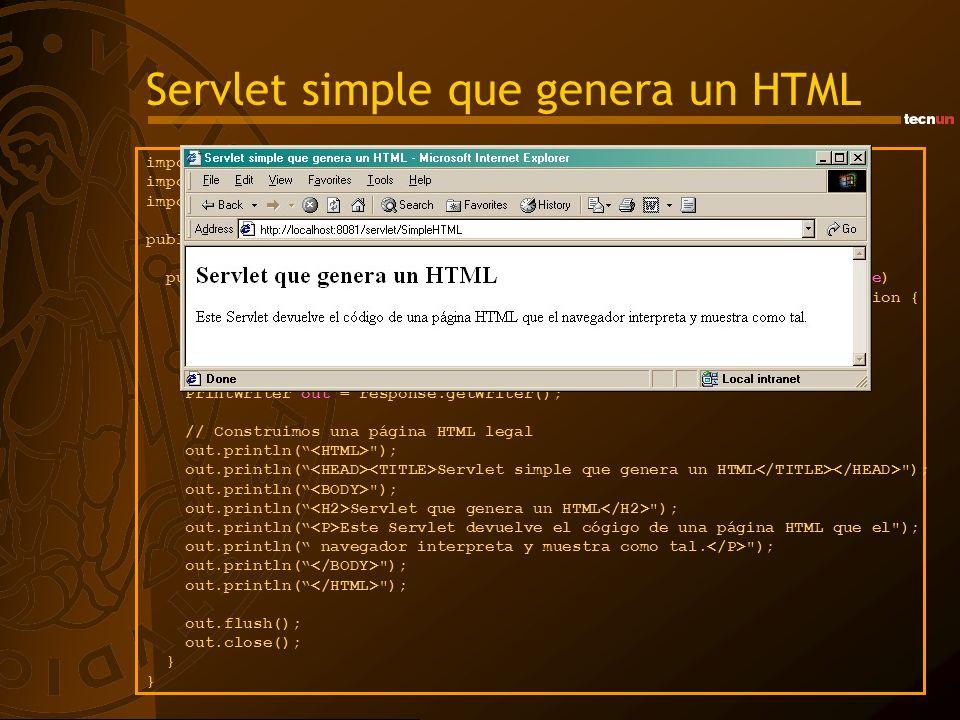Servlet simple que genera un HTML import java.io.*; import javax.servlet.*; import javax.servlet.http.*; public class SimpleHTML extends HttpServlet{