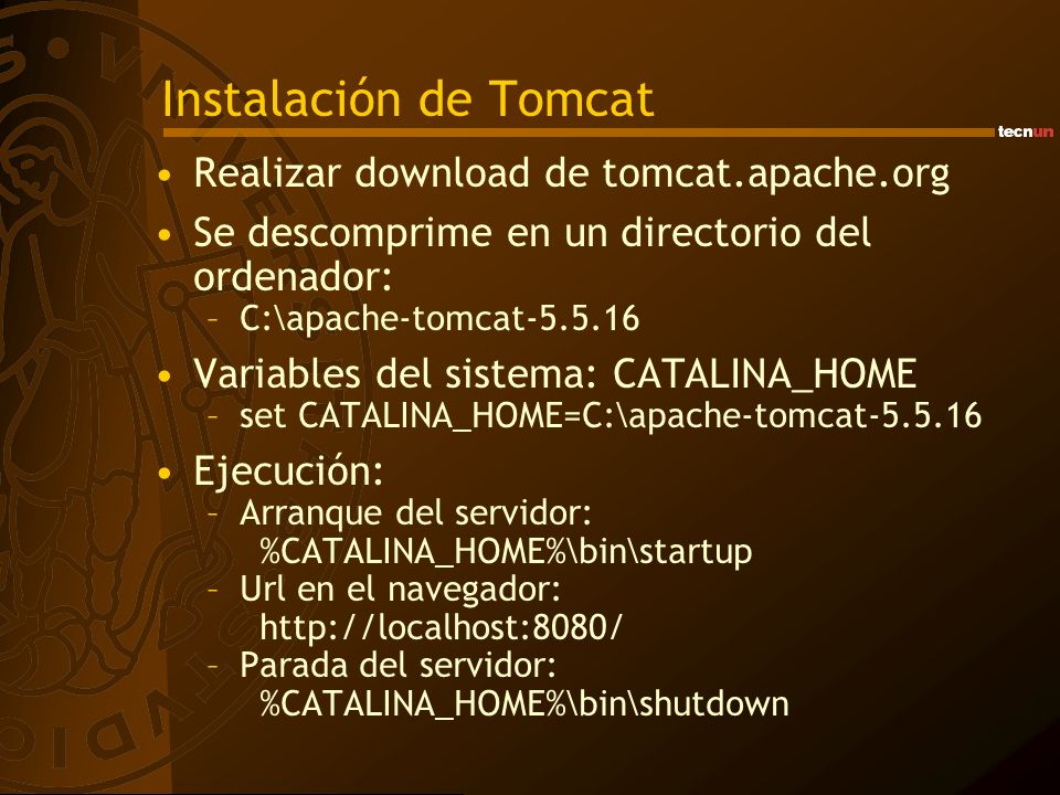Instalación de Tomcat Realizar download de tomcat.apache.org Se descomprime en un directorio del ordenador: –C:\apache-tomcat-5.5.16 Variables del sis