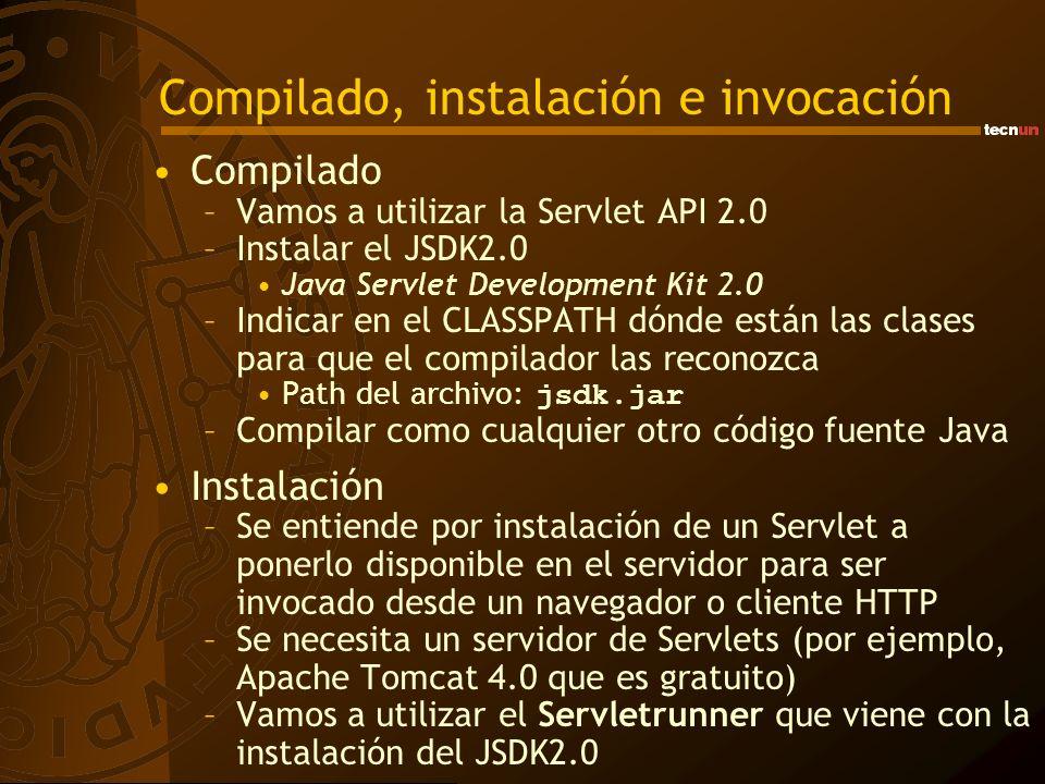 Compilado, instalación e invocación Compilado –Vamos a utilizar la Servlet API 2.0 –Instalar el JSDK2.0 Java Servlet Development Kit 2.0 –Indicar en e