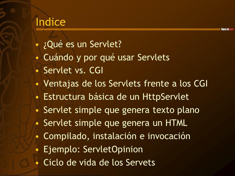 Indice ¿Qué es un Servlet? Cuándo y por qué usar Servlets Servlet vs. CGI Ventajas de los Servlets frente a los CGI Estructura básica de un HttpServle