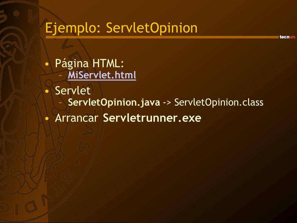 Ejemplo: ServletOpinion Página HTML: –MiServlet.htmlMiServlet.html Servlet –ServletOpinion.java -> ServletOpinion.class Arrancar Servletrunner.exe