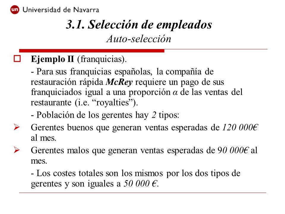 Ejemplo II (franquicias). - Para sus franquicias españolas, la compañía de restauración rápida McRey requiere un pago de sus franquiciados igual a una