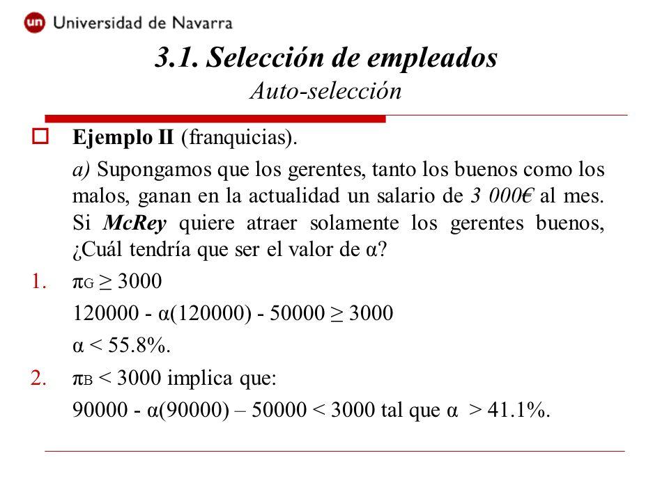 Ejemplo II (franquicias). a) Supongamos que los gerentes, tanto los buenos como los malos, ganan en la actualidad un salario de 3 000 al mes. Si McRey