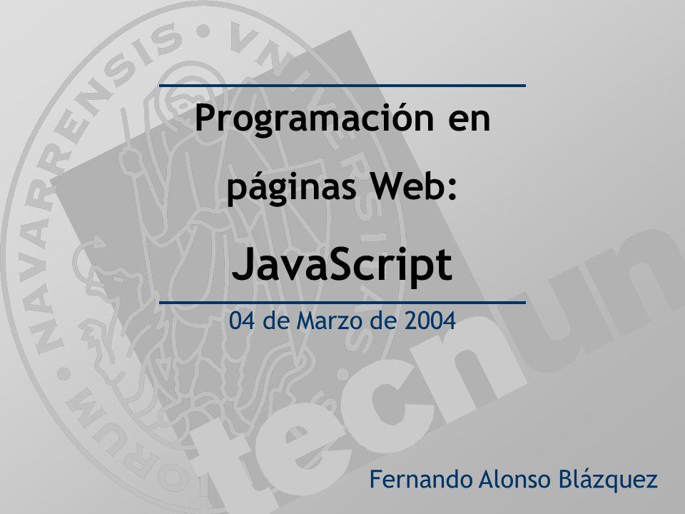 Fernando Alonso Blázquez Programación en páginas Web: JavaScript 04 de Marzo de 2004