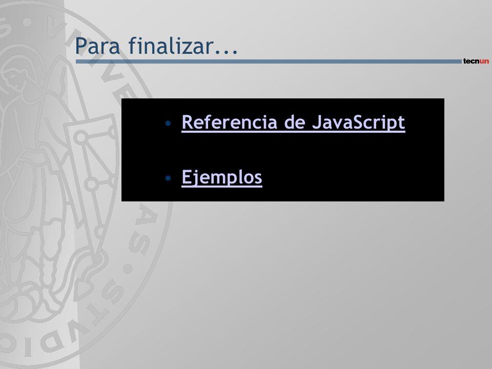 Para finalizar... Referencia de JavaScript Ejemplos