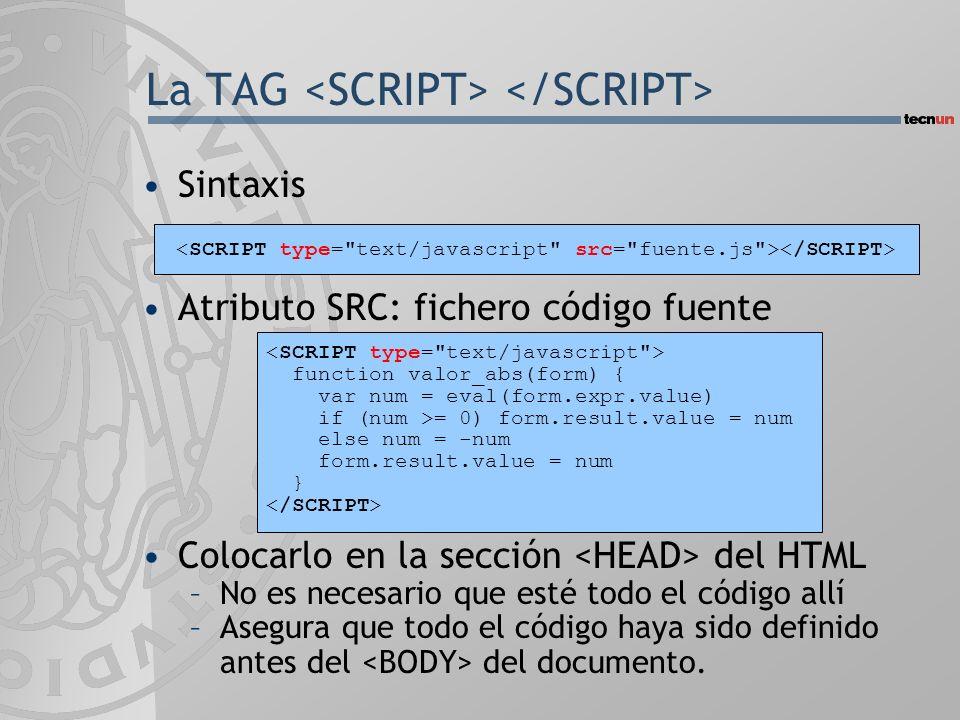 Sintaxis Atributo SRC: fichero código fuente Colocarlo en la sección del HTML –No es necesario que esté todo el código allí –Asegura que todo el código haya sido definido antes del del documento.