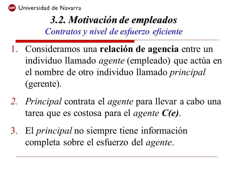 1.Consideramos una relación de agencia entre un individuo llamado agente (empleado) que actúa en el nombre de otro individuo llamado principal (gerente).