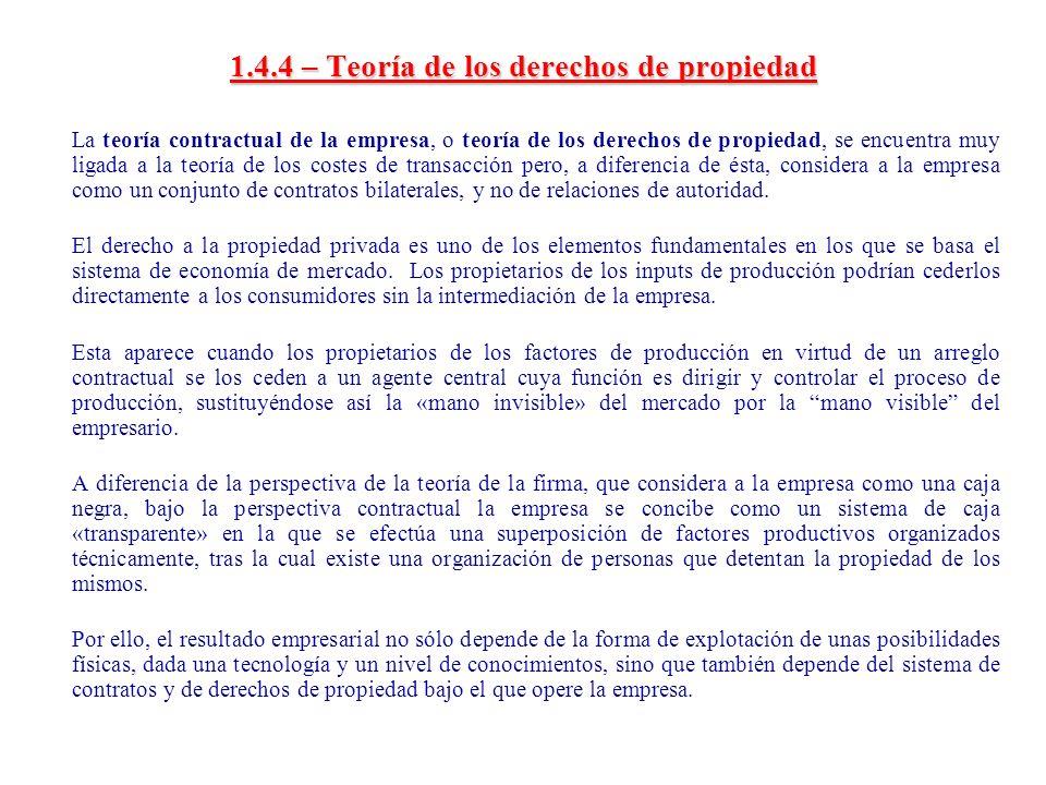 1.4.4 – Teoría de los derechos de propiedad La teoría contractual de la empresa, o teoría de los derechos de propiedad, se encuentra muy ligada a la t