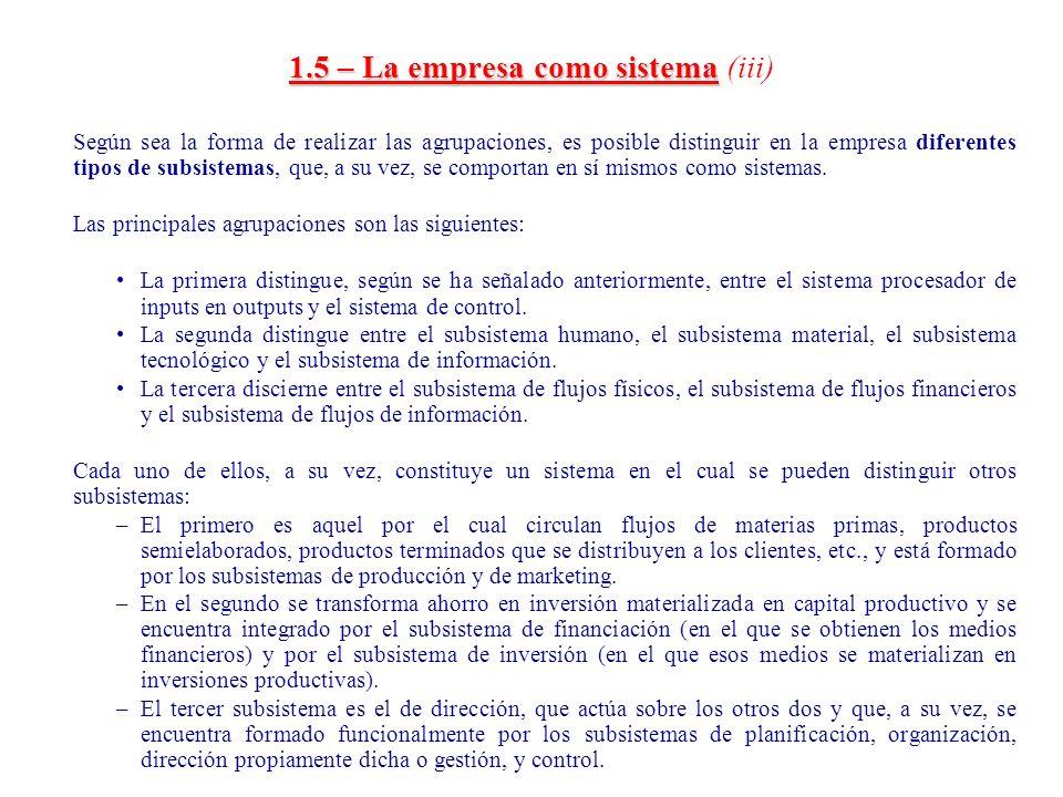 1.5 – La empresa como sistema 1.5 – La empresa como sistema (iii) Según sea la forma de realizar las agrupaciones, es posible distinguir en la empresa
