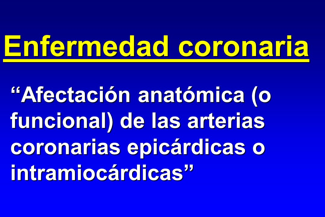 Isquemia miocárdica Reducción del aporte de oxígeno al miocardio por desajuste entre el consumo miocárdico de oxígeno y el aporte sanguíneo por el árbol coronario
