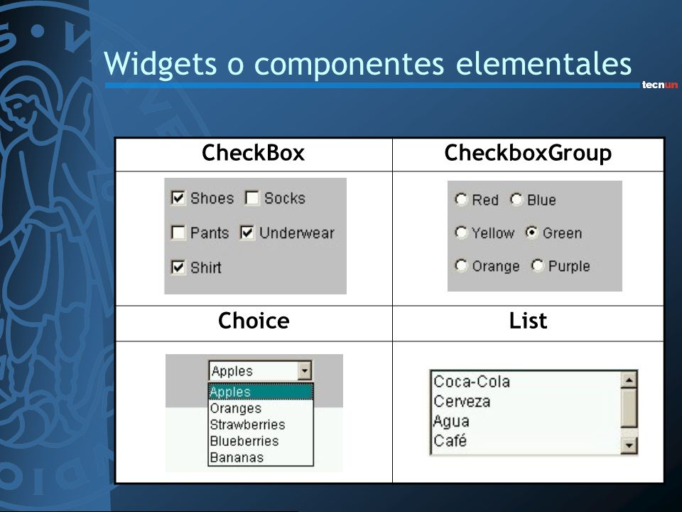 Widgets o componentes elementales CheckBoxCheckboxGroup ChoiceList