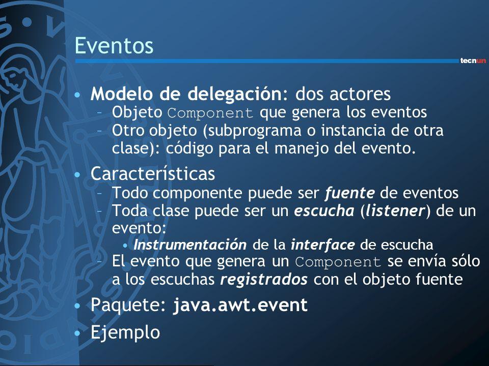 Eventos Modelo de delegación: dos actores –Objeto Component que genera los eventos –Otro objeto (subprograma o instancia de otra clase): código para el manejo del evento.