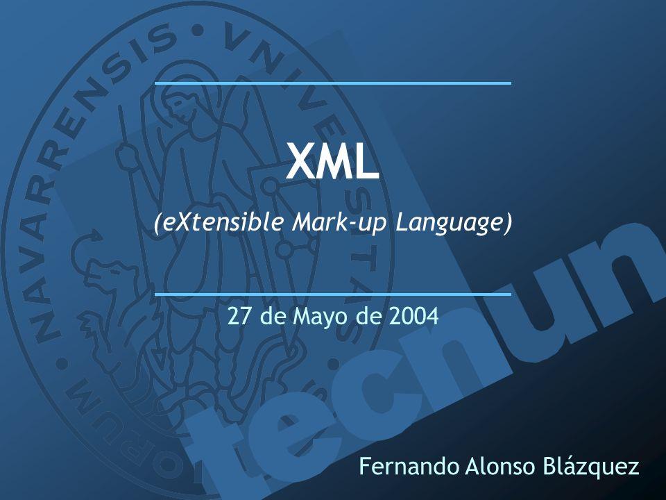 Fernando Alonso Blázquez XML (eXtensible Mark-up Language) 27 de Mayo de 2004