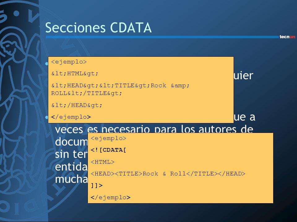Secciones CDATA Construcción en XML que permite especificar datos, utilizando cualquier carácter, especial o no, sin que se interprete como marcado XM