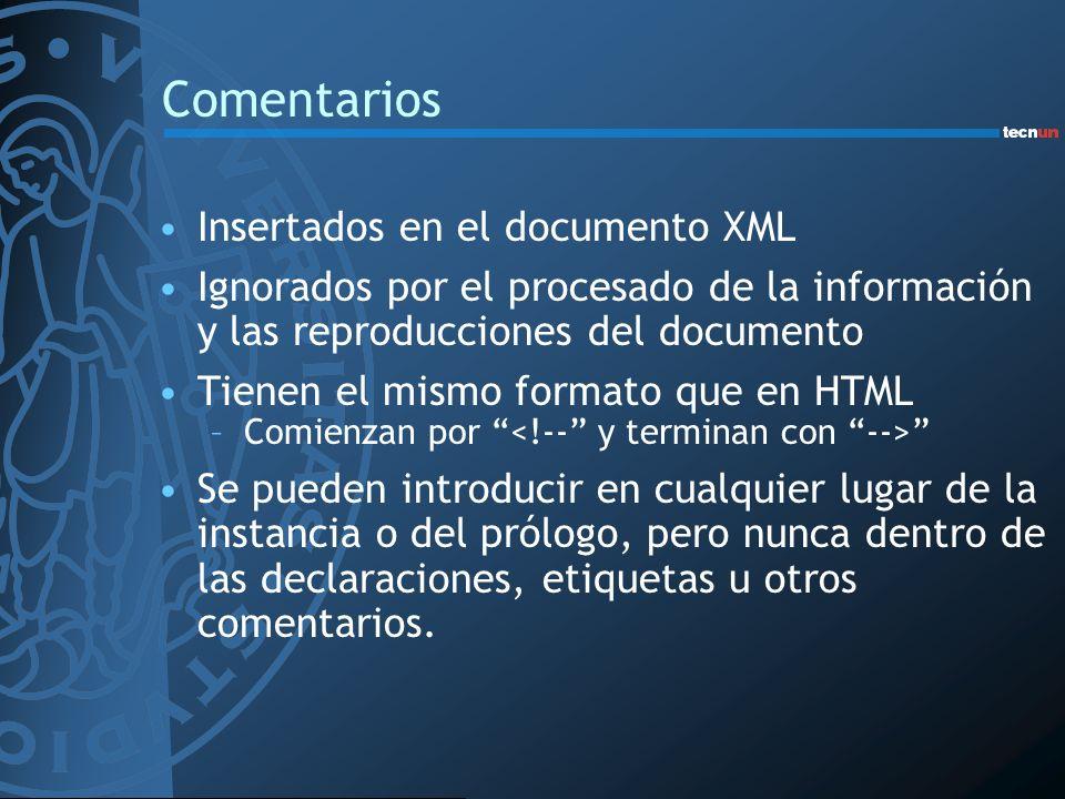 Comentarios Insertados en el documento XML Ignorados por el procesado de la información y las reproducciones del documento Tienen el mismo formato que