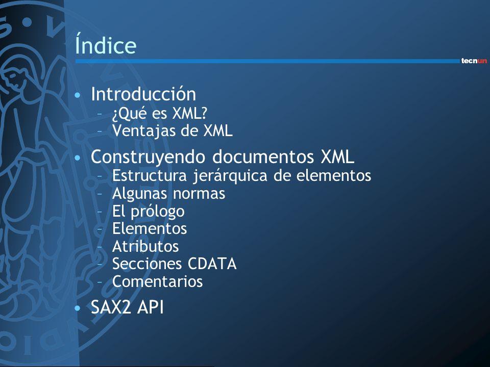 Índice Introducción –¿Qué es XML? –Ventajas de XML Construyendo documentos XML –Estructura jerárquica de elementos –Algunas normas –El prólogo –Elemen