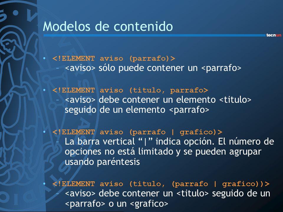 Modelos de contenido – sólo puede contener un – debe contener un elemento seguido de un elemento –La barra vertical | indica opción. El número de opci