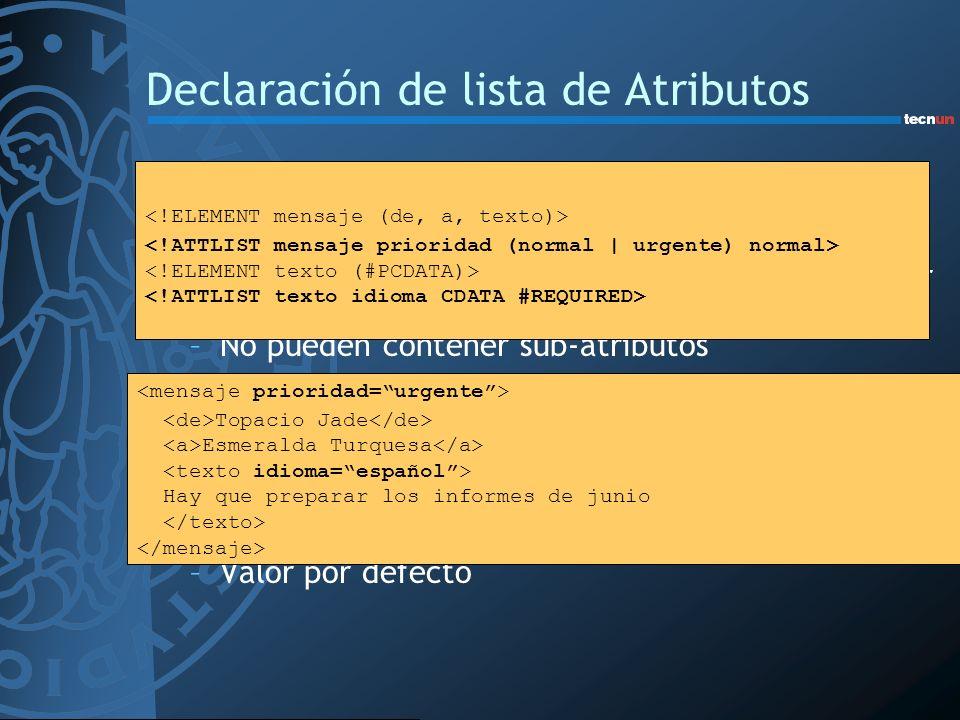 Declaración de lista de Atributos Atributos –Añaden información adicional a los elementos –Sólo se pueden especificar una vez y en cualquier orden –No
