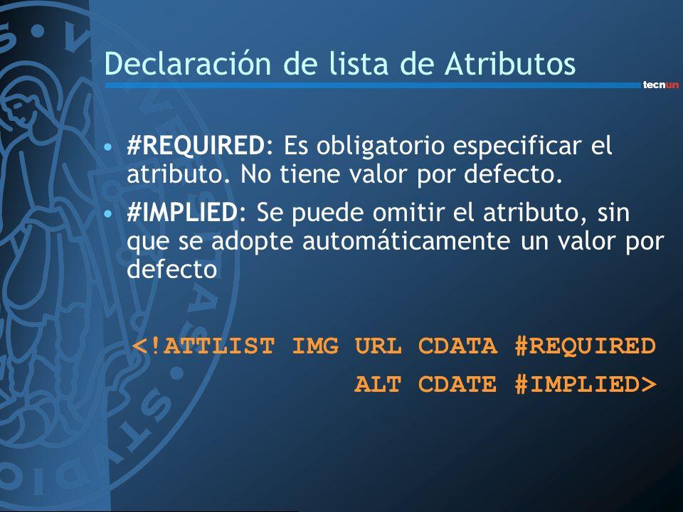 Declaración de lista de Atributos #REQUIRED: Es obligatorio especificar el atributo. No tiene valor por defecto. #IMPLIED: Se puede omitir el atributo