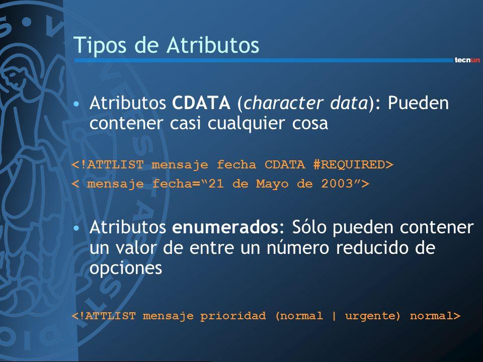 Tipos de Atributos Atributos CDATA (character data): Pueden contener casi cualquier cosa Atributos enumerados: Sólo pueden contener un valor de entre