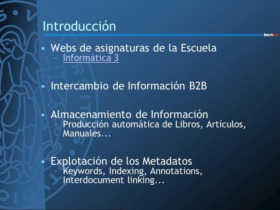 Introducción Webs de asignaturas de la Escuela –Informática 3Informática 3 Intercambio de Información B2B Almacenamiento de Información –Producción au