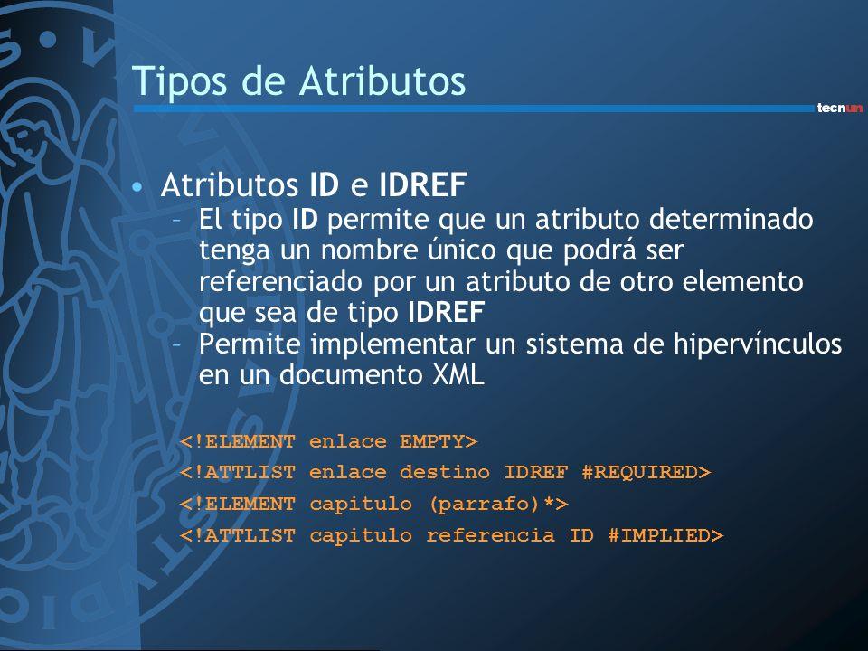 Tipos de Atributos Atributos ID e IDREF –El tipo ID permite que un atributo determinado tenga un nombre único que podrá ser referenciado por un atribu