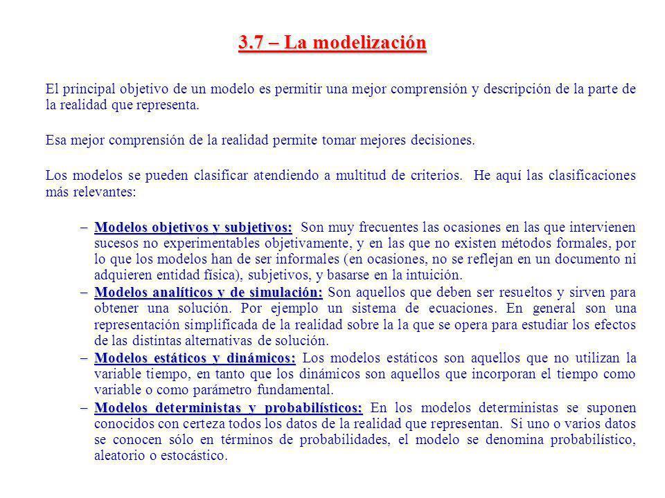 3.7 – La modelización El principal objetivo de un modelo es permitir una mejor comprensión y descripción de la parte de la realidad que representa. Es