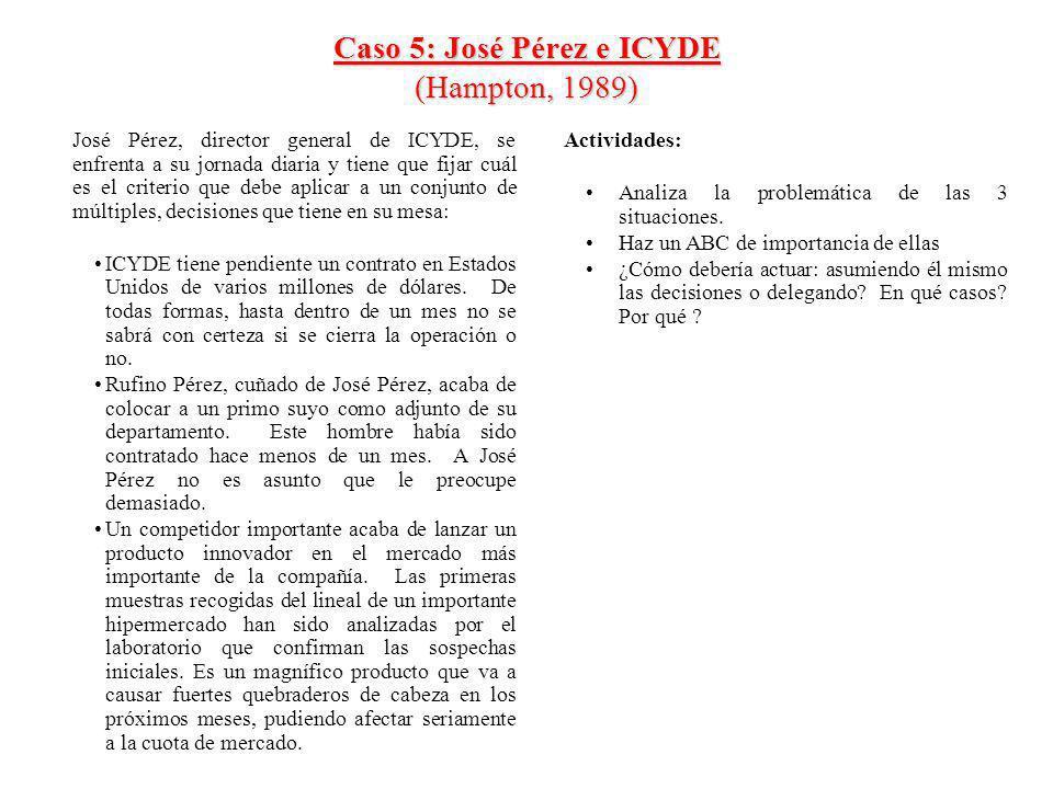 Caso 5: José Pérez e ICYDE (Hampton, 1989) José Pérez, director general de ICYDE, se enfrenta a su jornada diaria y tiene que fijar cuál es el criteri