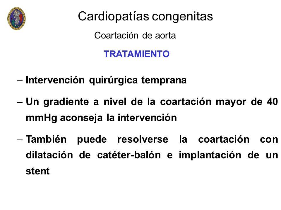 Cardiopatías congenitas Coartación de aorta –Intervención quirúrgica temprana –Un gradiente a nivel de la coartación mayor de 40 mmHg aconseja la inte