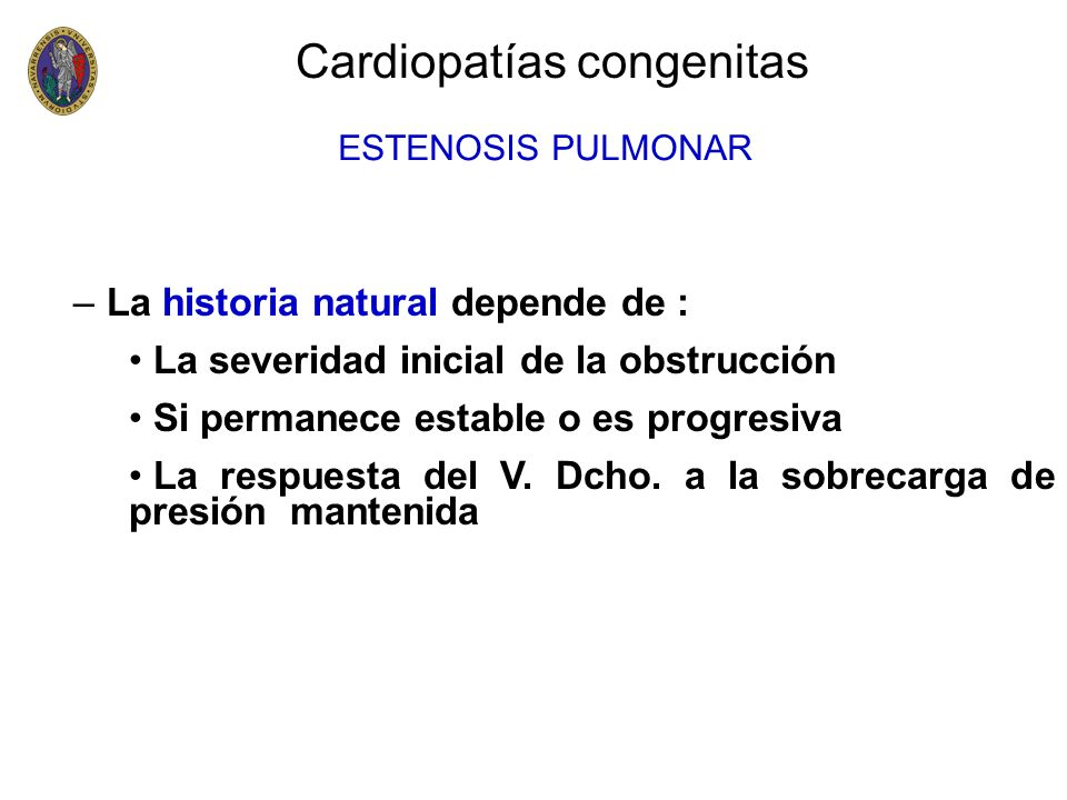–La severidad de la obstrucción varía de ser ligera hasta ser sólo un orificio puntiforme (tratamiento quirúrgico urgente) –Evolución natural: sobrecarga de presión-hipertrofia de VD sobre todo infundibular.