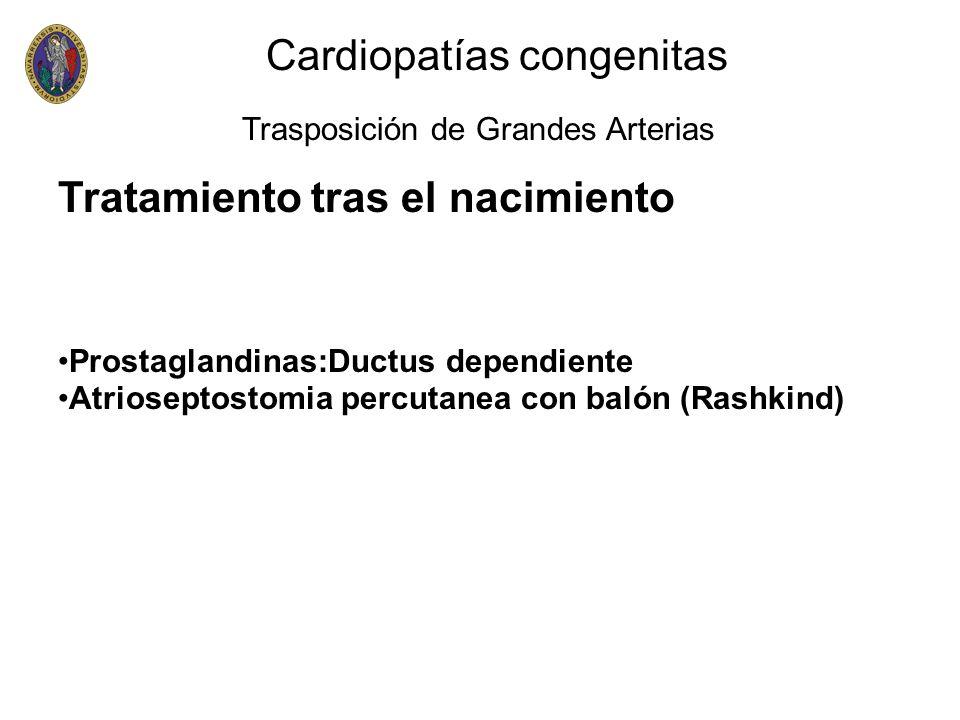 Tratamiento tras el nacimiento Prostaglandinas:Ductus dependiente Atrioseptostomia percutanea con balón (Rashkind) Cardiopatías congenitas Trasposició