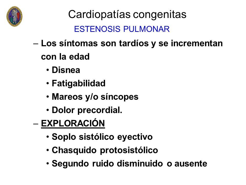 –Los síntomas son tardíos y se incrementan con la edad Disnea Fatigabilidad Mareos y/o síncopes Dolor precordial. –EXPLORACIÓN Soplo sistólico eyectiv