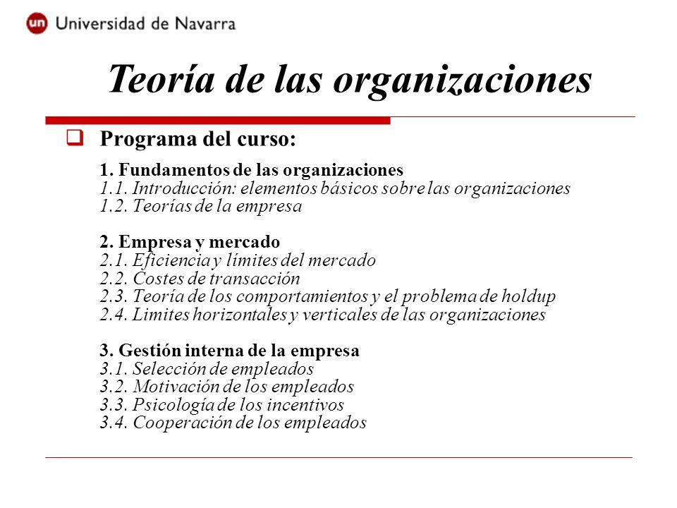Programa del curso: 1. Fundamentos de las organizaciones 1.1. Introducción: elementos básicos sobre las organizaciones 1.2. Teorías de la empresa 2. E