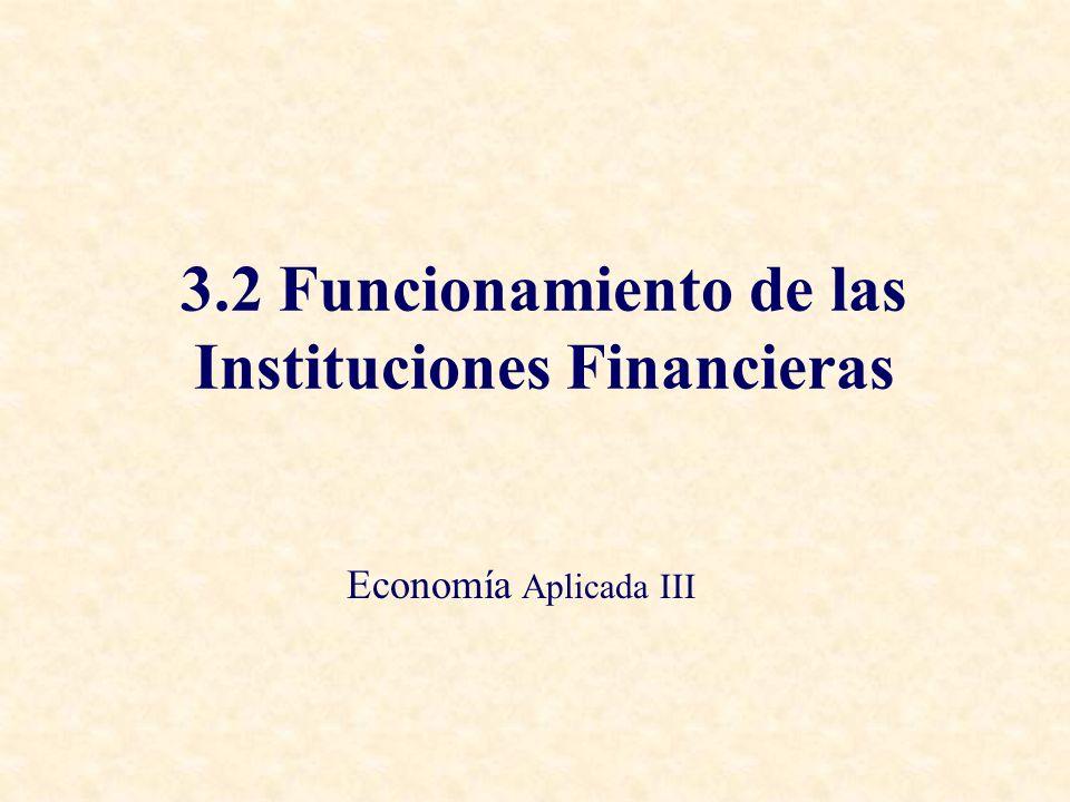 3.2 Funcionamiento de las Instituciones Financieras Economía Aplicada III