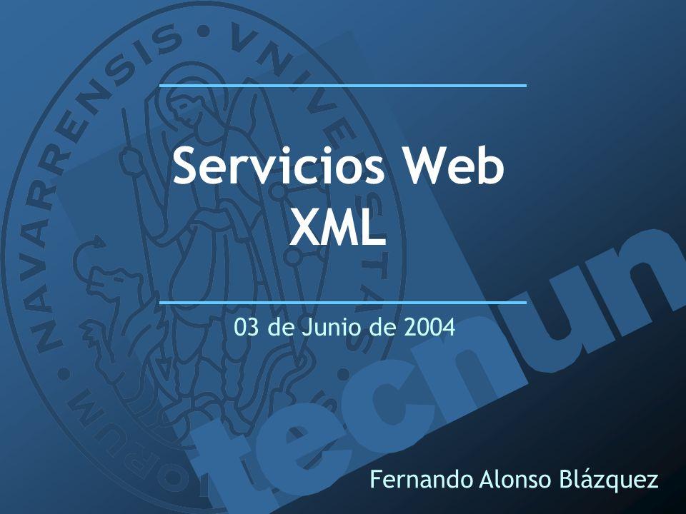 Fernando Alonso Blázquez Servicios Web XML 03 de Junio de 2004