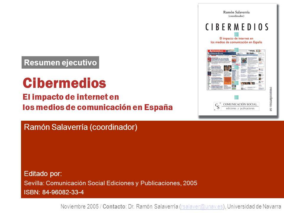 Cibermedios El impacto de internet en los medios de comunicación en España Ramón Salaverría (coordinador) Editado por: Sevilla: Comunicación Social Ed