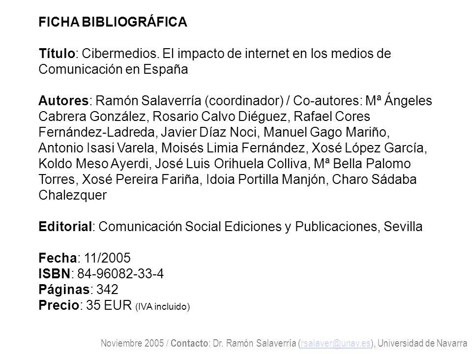 FICHA BIBLIOGRÁFICA Título: Cibermedios. El impacto de internet en los medios de Comunicación en España Autores: Ramón Salaverría (coordinador) / Co-a