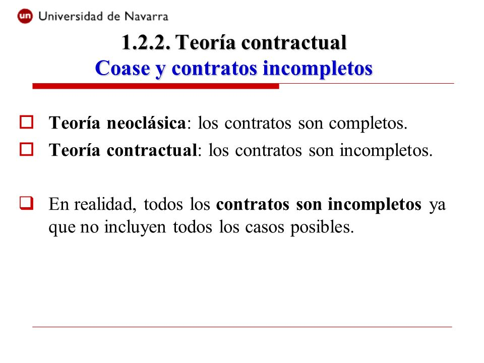 Teoría neoclásica: los contratos son completos. Teoría contractual: los contratos son incompletos. En realidad, todos los contratos son incompletos ya