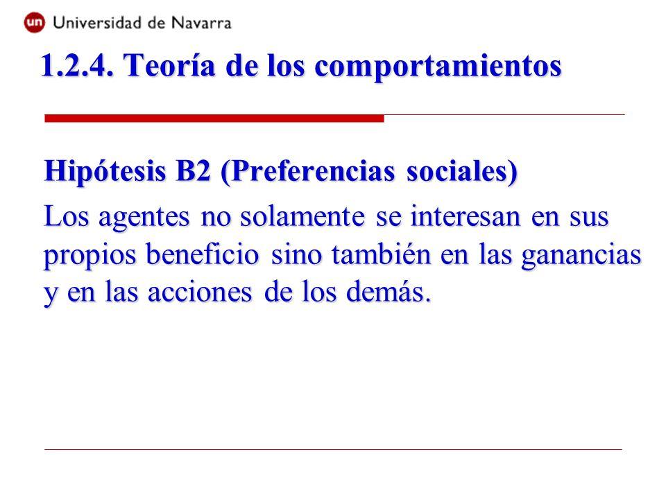 Hipótesis B2 (Preferencias sociales) Los agentes no solamente se interesan en sus propios beneficio sino también en las ganancias y en las acciones de