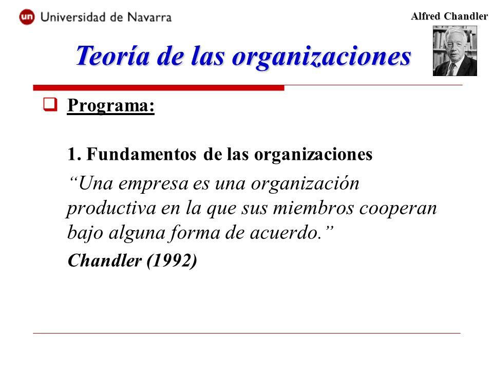 Programa: 1. Fundamentos de las organizaciones Una empresa es una organización productiva en la que sus miembros cooperan bajo alguna forma de acuerdo