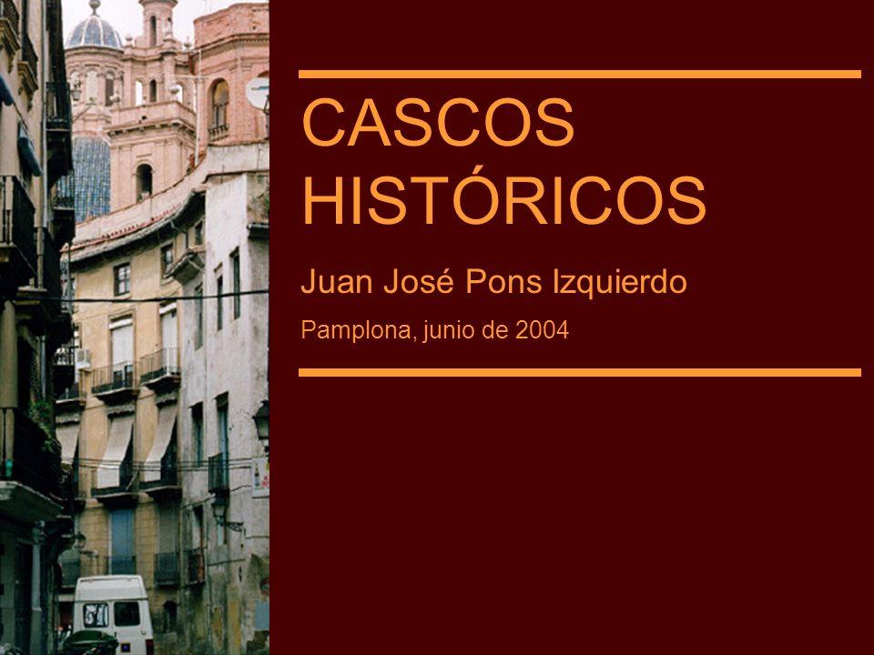 CASCOS HISTÓRICOS Juan José Pons Izquierdo Pamplona, junio de 2004