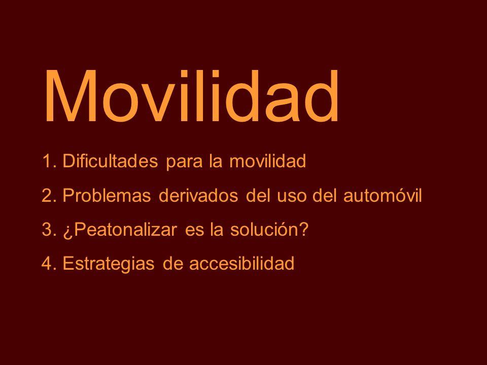 Movilidad 1. Dificultades para la movilidad 2. Problemas derivados del uso del automóvil 3. ¿Peatonalizar es la solución? 4. Estrategias de accesibili