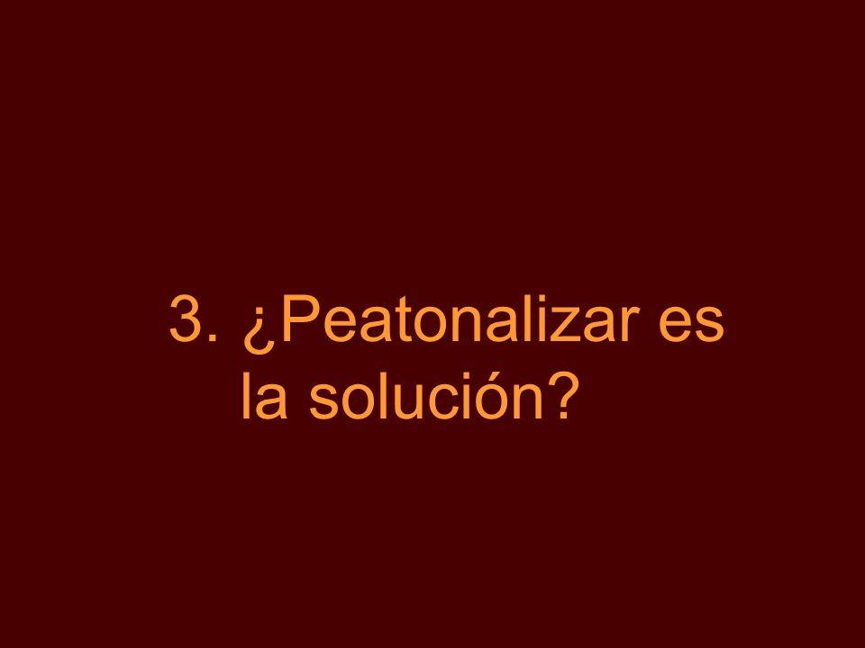 3.¿Peatonalizar es la solución?