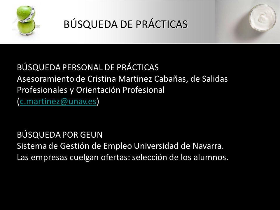 BÚSQUEDA DE PRÁCTICAS BÚSQUEDA PERSONAL DE PRÁCTICAS Asesoramiento de Cristina Martinez Cabañas, de Salidas Profesionales y Orientación Profesional (c.martinez@unav.es)c.martinez@unav.es BÚSQUEDA POR GEUN Sistema de Gestión de Empleo Universidad de Navarra.