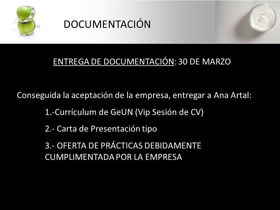DOCUMENTACIÓN ENTREGA DE DOCUMENTACIÓN: 30 DE MARZO Conseguida la aceptación de la empresa, entregar a Ana Artal: 1.-Currículum de GeUN (Vip Sesión de CV) 2.- Carta de Presentación tipo 3.- OFERTA DE PRÁCTICAS DEBIDAMENTE CUMPLIMENTADA POR LA EMPRESA